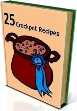 Food Recipes CookBook - 25 Crockpot Recipe - you can make delicious meals your family will love with less effort using a crock pot.