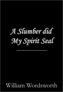 A Slumber did My Spirit Seal