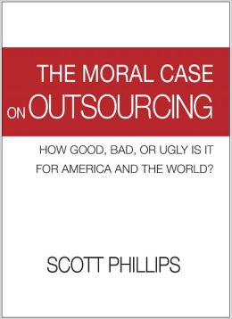 The Moral Case on Outsourcing: How Good, Bad, or Ugly is it for America and the World?