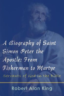 A Biography of Saint Simon Peter the Apostle: From Fisherman to Martyr