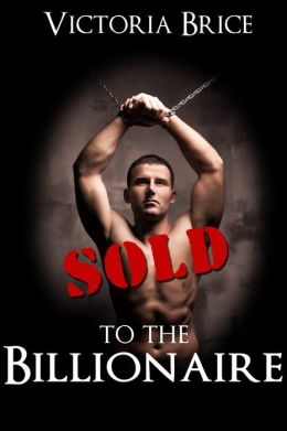 Sold to the Billionaire: Gay BDSM Erotica