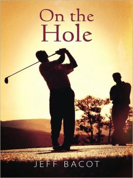 On the Hole: The complex dynamics, intricate relationships, hilarious conversations and sub-plots of two golfers.