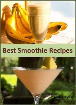 Best Smoothie: A Collection of 200+ Delicious and Tasty Smoothie Recipes