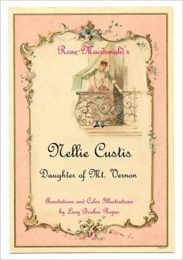 Rose Macdonald's NELLY CUSTIS DAUGHTER OF MOUNT VERNON with annotations and color illustrations by Lucy Booker Roper