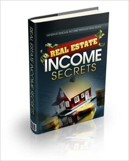 Real Estate Income Secrets: Everything You Need To Know To Start Investing In Real Estate And Set Up A Comfortable Residual Income! AAA+++