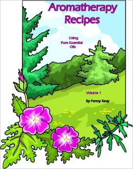 Aromatherapy Recipes using Pure Essential Oils Volume 1