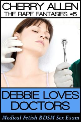 Debbie Loves Doctors, Medical Fetish BDSM Sex Exam