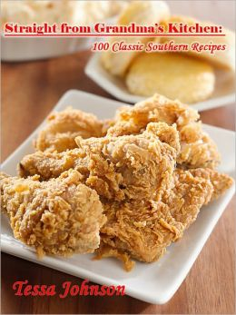 Straight from Grandma's Kitchen: 100 Classic Southern Recipes