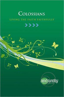 Colossians: Living the Faith Faithfully