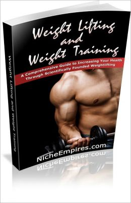 Weight Lifting and Weight Training: A Comprehensive Guide to Increasing Your Health Through Scientifically Founded Weightlifting! AAA+++