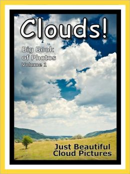 Just Cloud Photos! Big Book of Clouds Photographs & Pictures Vol. 1