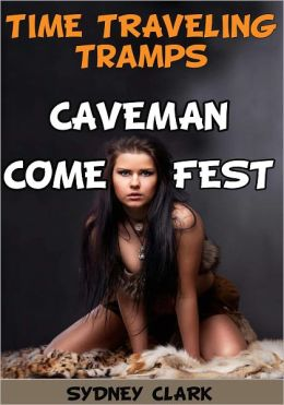 Time Traveling Tramps Caveman Come Fest (An erotic fantasy of wild sex)