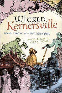 Wicked Kernersville: Rogues, Robbers, Ruffians & Rumrunners