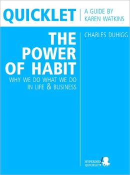 Quicklet on Charles Duhigg's The Power of Habit: Why We Do What We Do in Life and Business