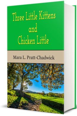 Three Little Kittens, and Chicken Little (Original Illustrations and Text)
