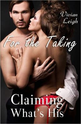 For the Taking 2 Claiming What's His - Dominant Billionaire Erotica