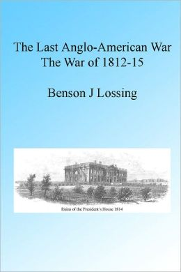 The Last Anglo-American War: The War of 1812-15, Illustrated