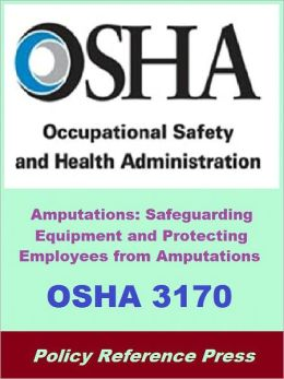 OSHA 3170 - Safeguarding Equipment and Protecting Employees from Amputations