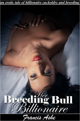 Her Breeding Bull Billionaire (billionaire cuckoldry, impregnation and domination erotica)