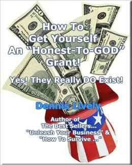 "How To Get Yourself An ""Honest-To-GOD"" Grant! Yes! They Really DO Exist!"