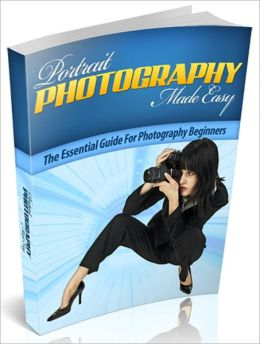 Portrait Photography Made Easy: The Essential Guide For Photography Beginners!