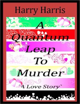 A Quantum Leap to Murder - A Love Story