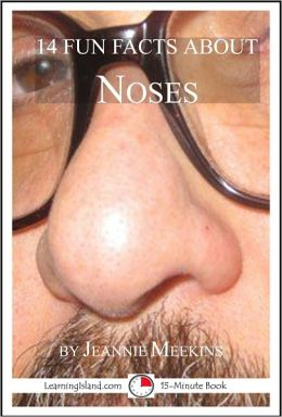 14 Fun Facts About Noses: A 15-Minute Book