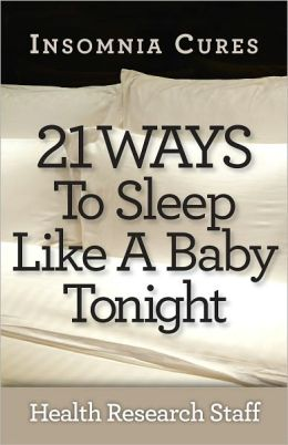 Insomnia Cures: 21 Ways To Sleep Like a Baby Tonight