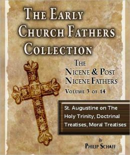 Early Church Fathers - Post Nicene Fathers Volume 3-St. Augustine on the Holy Trinity; Doctrinal Treatises; Moral Treatises