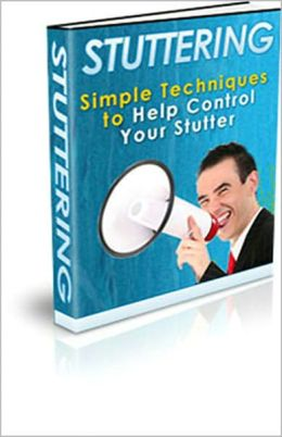 Stuttering: Simple Techniques to Help Control Your Stutter! AAA+++