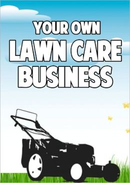 Your Own Lawn Care Business