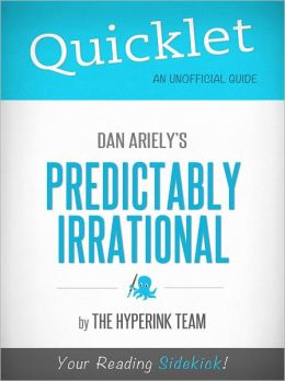 Quicklet on Dan Ariely's Predictably Irrational