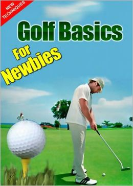 Golf Basics For Newbies: Discover The Powerful & Secret Techniques Used By The Pro Golfer! AAA+++