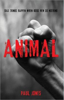 Animal: Bad Things Happen When Good Men Do Nothing