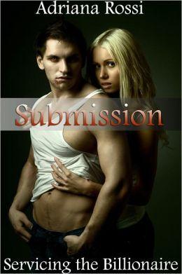 Submission Part 4 (Servicing the Billionaire) (BDSM Erotic Romance)