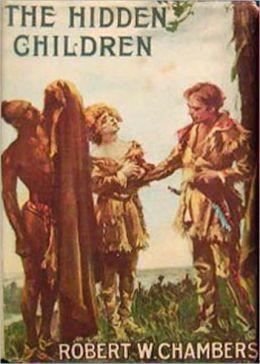 The Hidden Children: A Romance, Adventure, History Classic By Robert W. Chambers! AAA+++