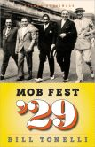 Book Cover Image. Title: Mob Fest '29:  The True Story Behind the Birth of Organized Crime, Author: Bill Tonelli