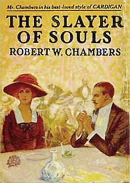 The Slayer of Souls: A Fiction and Literature, Fantasy, Pulp Classic By Robert W. Chambers! AAA+++