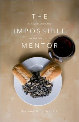 The Impossible Mentor: Finding Courage To Follow Jesus