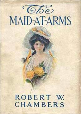 The Maid-At-Arms: A Fiction and Literature, History Classic By Robert W. Chambers! AAA+++