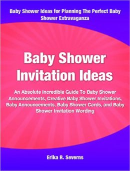 Baby Shower Invitation Ideas: An Absolute Incredible Guide To Baby Shower Announcements, Creative Baby Shower Invitations, Baby Announcements, Baby Shower Cards, and Baby Shower Invitation Wording