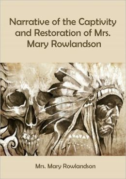 narrative of the captivity of A brief video introduction to mary rowlandson and her captivity narrative for an american literature 1 course taught at north shore community college in the.