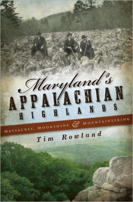 Maryland's Appalachian Highlands: Massacres, Moonshine & Mountaineering