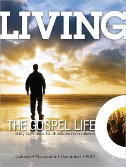 Living the Gospel Life - Daily Devotions for Christians on a Mission, Volume 2 Number 4 - 2012 October, November, December