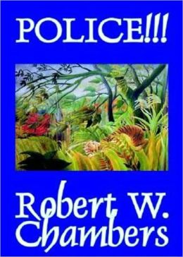 Police!!! - A Short Story Collection, Fantasy, Humor Classic By Robert W. Chambers! AAA+++