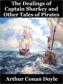 The Dealings of Captain Sharkey and Other Tales of Pirates by Arthur Conan Doyle