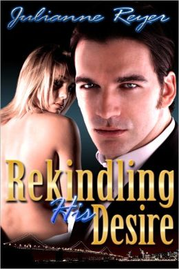 Rekindling His Desire (An Erotic / Erotica Billionaire BDSM Romance)