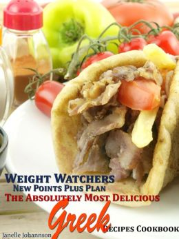 Weight Watchers New Points Plus Plan The Absolutely Most Delicious Greek Recipes Cookbook