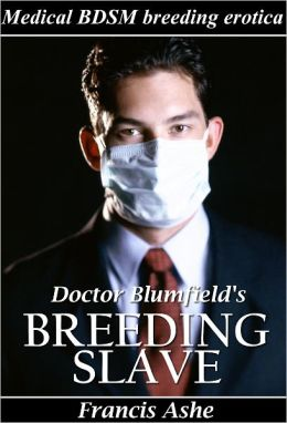 Dr. Blumfield's Breeding Slave (medical BDSM, domination, submission and breeding erotica)