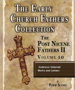 Early Church Fathers - Post Nicene Fathers II - Volume 10 - Ambrose: Selected Works and Letters